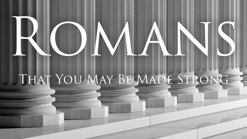Romans - That You May Be MAde Strong